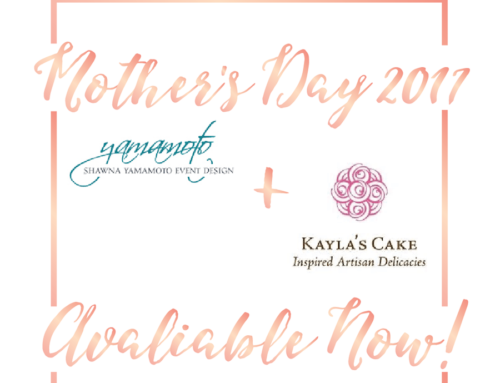 Shawna Yamamoto Event Design Collaborates with The Kayla's Cake for Mother's Day
