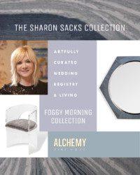 Alchemy Fine Home, Sharon Sacks, Sacks Productions, Foggy Morning, Wedding Registry, Home Décor, Sharon Sacks Collection