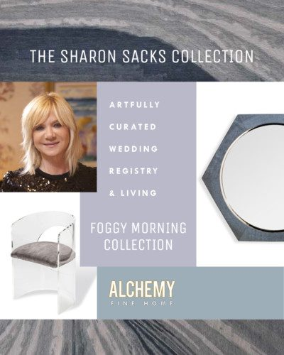 Alchemy Fine Home, Sharon Sacks, Sacks Productions, Foggy Morning, Wedding Registry, Home Décor, Sharon Sacks Collection